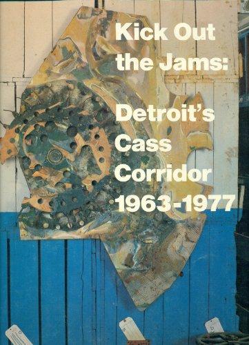 Kick Out the Jams: Detroit's Cass Corridor, 1963-1977: Jay Belloli, Mary Jane Jacob