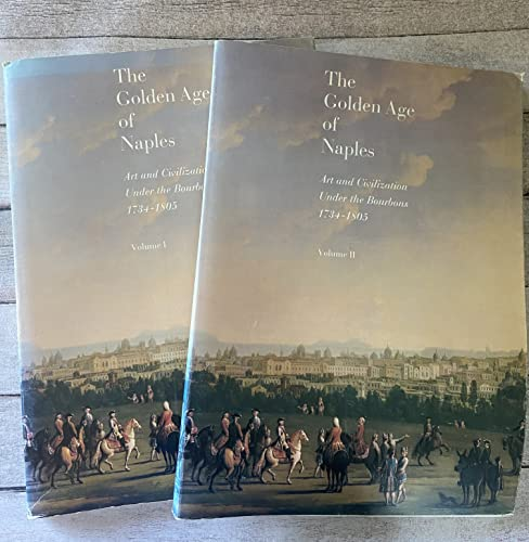 9780895580870: The Golden Age of Naples: Art and Civilization Under the Bourbons 1734-1805, Vol. II