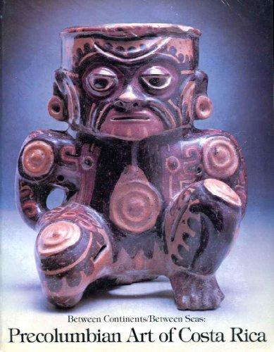 Between Continents/Between Seas: Precolumbian Art of Costa Rica: Abel-Vidor, Suzanne;Detroit ...