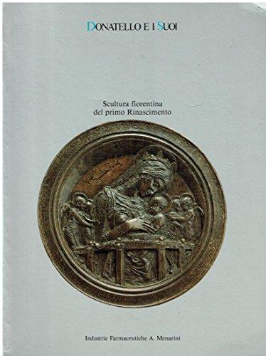 9780895581211: DONATELLO E I SUOI: SCULTURA FIORENTINA DEL PRIMO RINASCIMENTO Firenze 15 giugno-7 settembre 1986