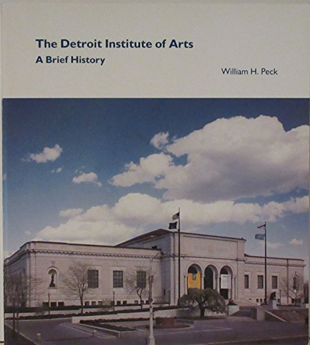 The Detroit Institute of Arts: A Brief History: Peck, William H.