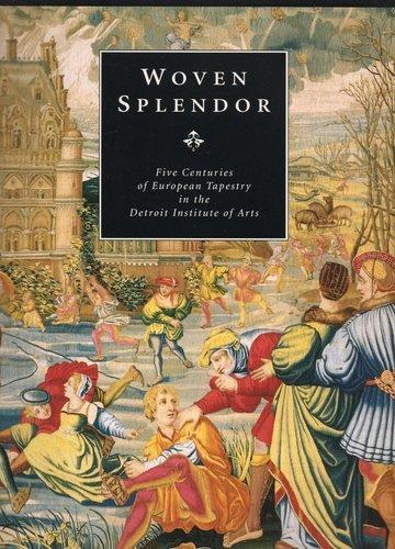 Woven Splendor : Five Centuries of European Tapestry in the Detroit Institute of Arts: Alan Phipps ...