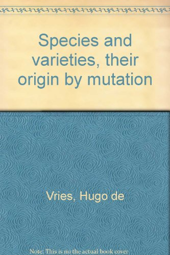 Species and Varieties: Their Origin and Mutation. Lectures delivered at the University of ...