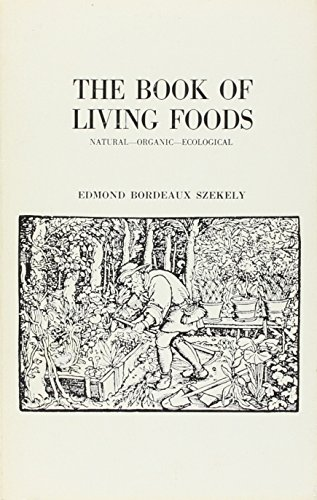 The Book of Living Foods: Natural, Organic, Ecological: Edmond Bordeaux Szekely
