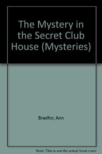 The Mystery in the Secret Club House: Ann Bradfor