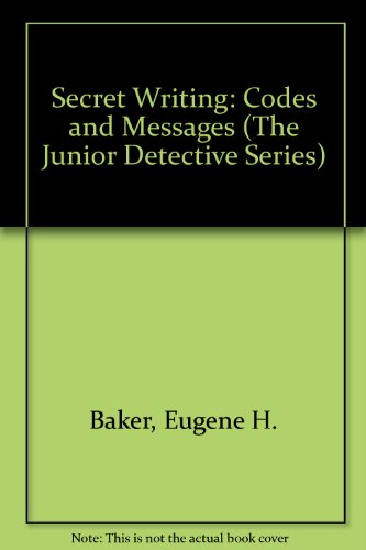 Secret Writing: Codes and Messages (The Junior Detective Series) (0895651505) by Baker, Eugene H.; Axeman, Lois