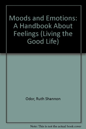 Moods and Emotions: A Handbook About Feelings (Living the Good Life) (0895651777) by Odor, Ruth Shannon; Bolt, John
