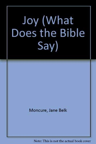 Joy (What Does the Bible Say): Moncure, Jane Belk