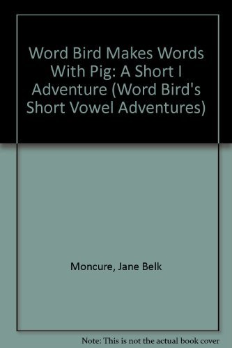 "Word Bird Makes Words With Pig: A Short ""I"" Adventure (Word Bird's Short Vowel ..."