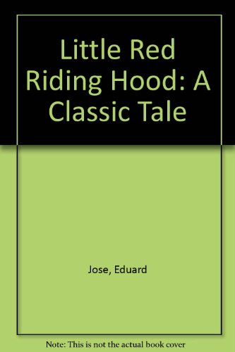 Little Red Riding Hood: A Classic Tale: Jose, Eduard, Perrault,