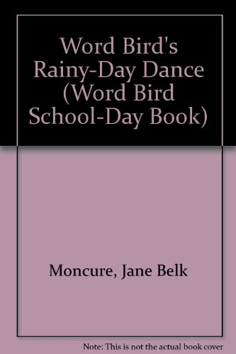 Word Bird's Rainy-Day Dance (Word Bird School-Day Book) (0895655799) by Jane Belk Moncure