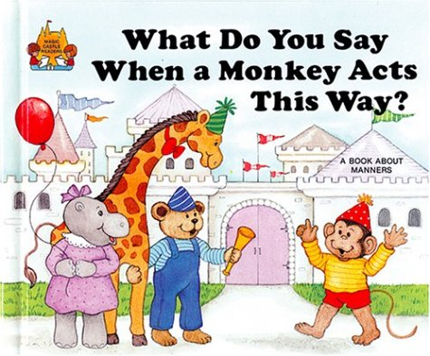 9780895656896: What Do You Say When a Monkey Acts This Way? A book about manners.