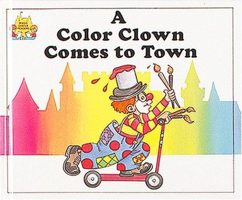9780895656902: A Color Clown Comes to Town (Magic Castle Readers Creative Arts)