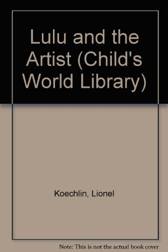 Lulu and the Artist (Child's World Library): Lionel Koechlin