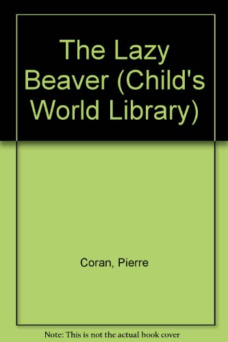 The Lazy Beaver (Child's World Library): Coran, Pierre