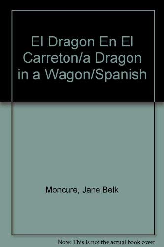 El Dragon En El Carreton/a Dragon in a Wagon/Spanish (Spanish Edition): Moncure, Jane ...