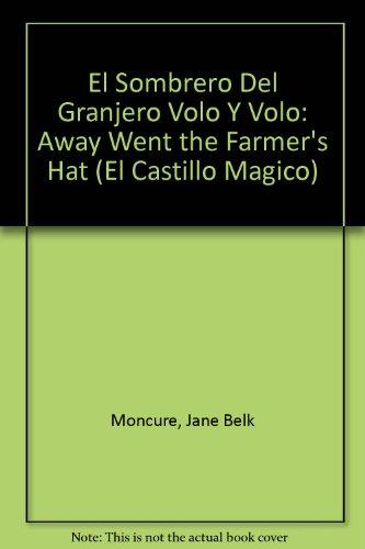 9780895659095: El Sombrero Del Granjero Volo Y Volo: Away Went the Farmer's Hat (El Castillo Magico)