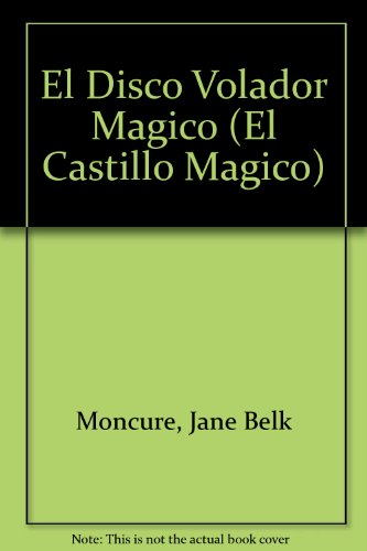 El Disco Volador Magico (El Castillo Magico) (Spanish Edition) (9780895659200) by Jane Belk Moncure