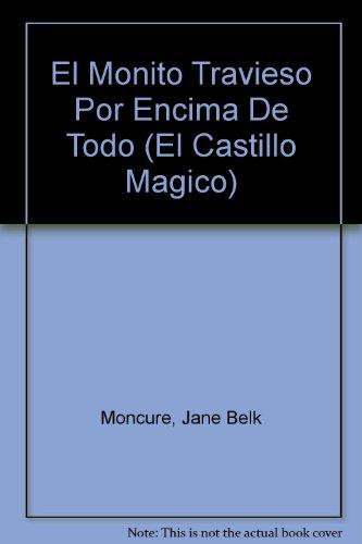 9780895659217: El Monito Travieso Por Encima De Todo (El Castillo Magico)