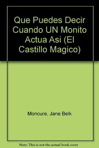 9780895659255: Que Puedes Decir Cuando UN Monito Actua Asi (El Castillo Magico) (Spanish Edition)