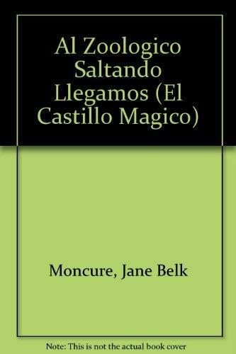 9780895659286: Al Zoologico Saltando Llegamos (El Castillo Magico) (Spanish Edition)