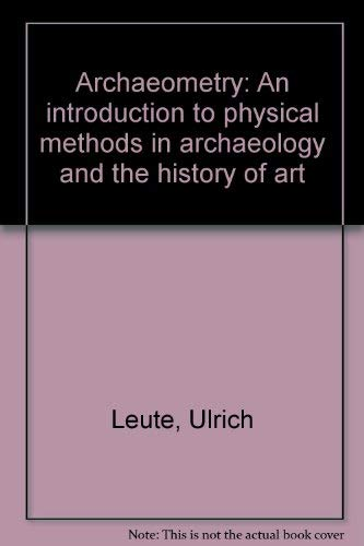 Archaeometry An Introduction to Physical Methods in Archaeology and the History of Art