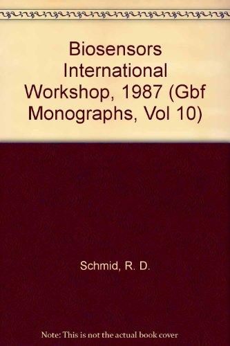 Biosensors International Workshop, 1987 (Gbf Monographs, Vol 10): R. D. Schmid
