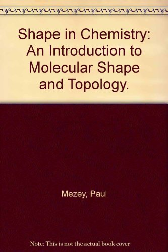 Shape in Chemistry: An Introduction to Molecular Shape and Topology.: Mezey, Paul