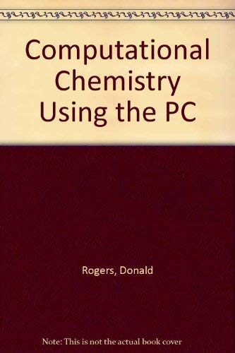 Computational chemistry using the pc.: Rogers, Donald W.: