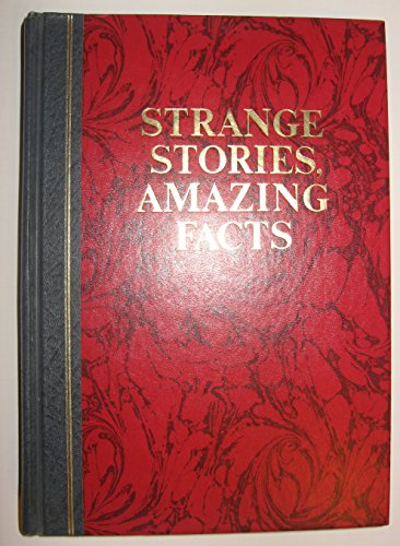 Strange Stories, Amazing Facts: Stories That are Bizarre, Unusual, Odd, Astonishing, and Often ...