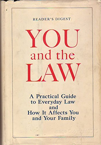 You and the Law: A Practical Guide to Everyday Law and How It Affects You and Your Family: Readers ...