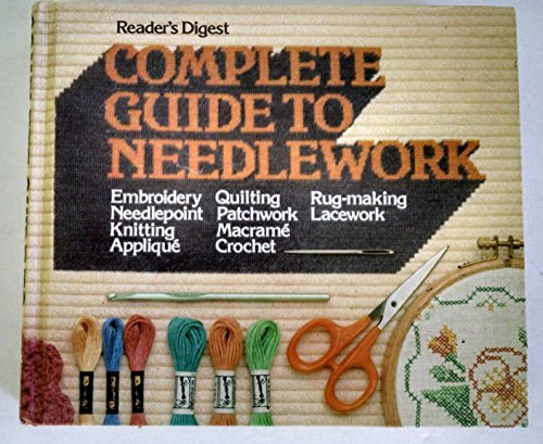 Complete Guide to Needlework: Reader's Digest Editors