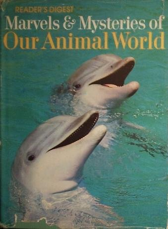 Marvels & Mysteries of Our Animal World: Reader's Digest