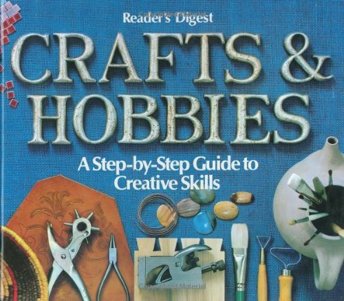 Crafts & Hobbies: A Step-by-Step Guide to Creative Skills