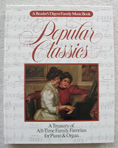 Popular Classics (A Reader's Digest Family Music Book) ~ A Treasury of All-Time Family Favorites for Piano & Organ (9780895772749) by Editors Of Reader's Digest