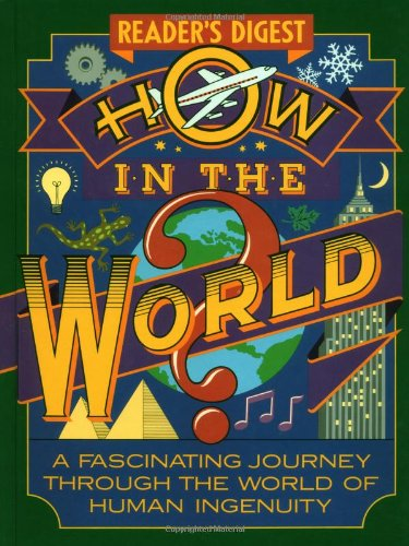 How in the World?: A Fascinating Journey Through the World of Human Ingenuity: Digest, Reader's