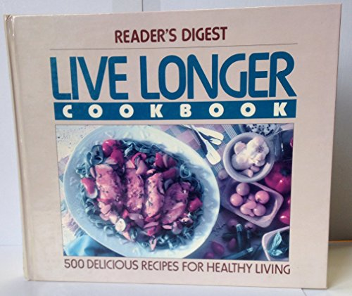 Live Longer Cookbook 500 Delicious Recipes for Healthy Living: Reader s Digest Editors