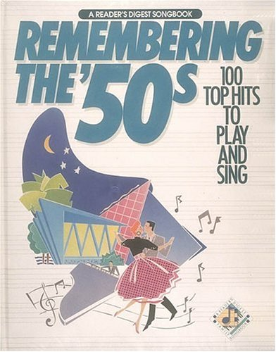 Remembering The 50's: 100 Top Hits to Play and Sing (A Reader's Digest Songbook): Editors...