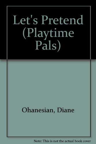 Let's Pretend (Playtime Pals) (0895774518) by Diane Ohanesian