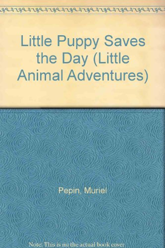9780895774736: Little Puppy Saves the Day (Little Animal Adventures)