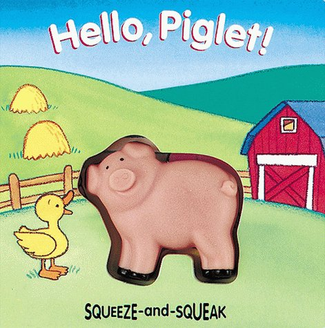 Hello, Piglet!: Squeeze-and-Squeak Books (9780895774835) by Muff Singer