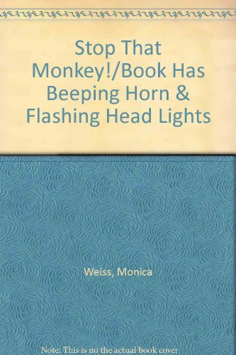 Stop That Monkey!/Book Has Beeping Horn & Flashing Head Lights: Weiss, Monica