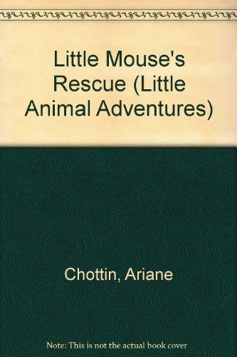 Little Mouse's Rescue; Little Animal Adventures: Chottin, Ariane, Jensen, Patricia - adapter, ...