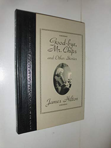 Good-Bye, Mr. Chips: And Other Stories (The: Hilton, James