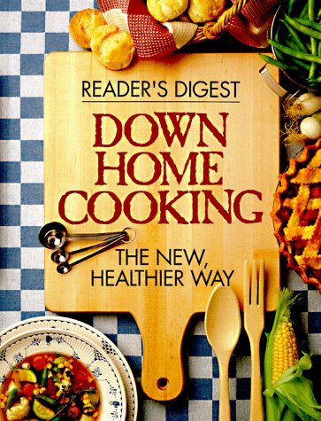 Down Home Cooking : The New Healthier: Reader's Digest