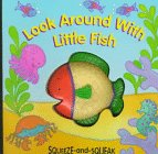 9780895776518: Look Around With Little Fish (Squeeze-And Squeak Books)