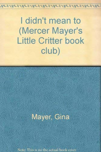 9780895777768: I didn't mean to (Mercer Mayer's Little Critter book club)