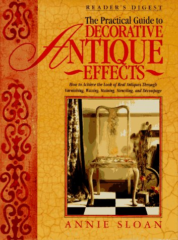 9780895777942: The Practical Guide to Decorative Antique Effects: How to Achieve the Look of Real Antiques Through Varnishing, Waxing, Staining, Colorwashing