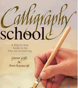 Calligraphy School (A Step by Step Guide to the Fine Art of Lettering): Gaynor Goffe