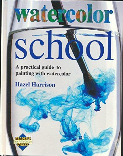 Watercolor School Pb (Reader's digest learn-as-you-go guide): Harrison, Hazel
